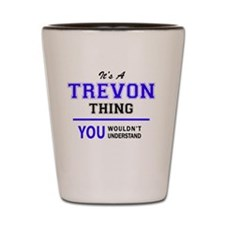 Cute Trevon Shot Glass