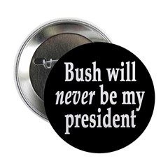 Bush will never be my president (button)