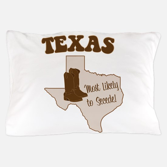 Texas: Most Likely to Secede Pillow Case