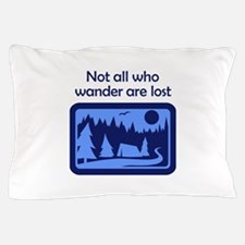 NOT ALL WHO WANDER Pillow Case