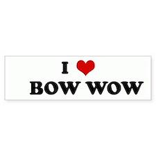 I Love BOW WOW Bumper Bumper Sticker