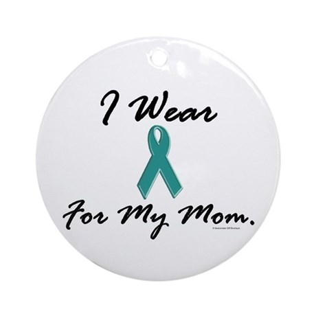 Wear Teal For My Mom 1 Ornament (Round)