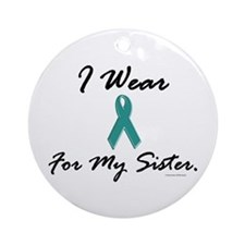 Wear Teal For My Sister 1 Ornament (Round)