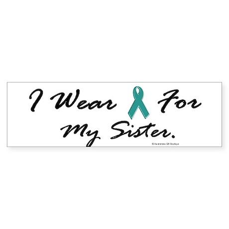 Wear Teal For My Sister 1 Bumper Sticker