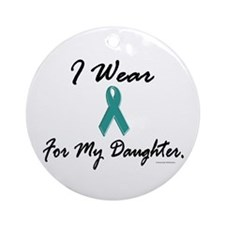 Wear Teal For My Daughter 1 Ornament (Round)