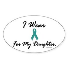 Wear Teal For My Daughter 1 Oval Decal