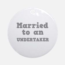 Married to an Undertaker Ornament (Round)
