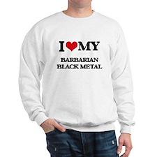 I Love My BARBARIAN BLACK METAL Sweatshirt