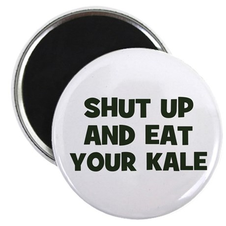 shut up and eat your kale Magnet