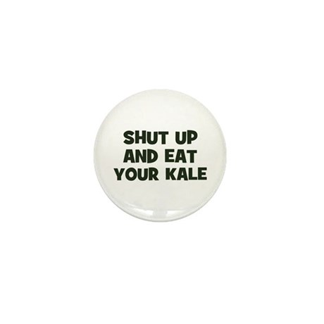 shut up and eat your kale Mini Button (100 pack)