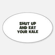 shut up and eat your kale Oval Decal