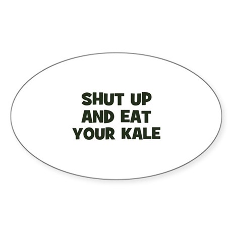 shut up and eat your kale Oval Sticker