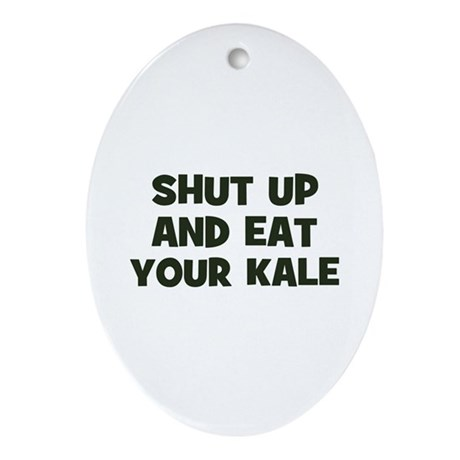 shut up and eat your kale Oval Ornament