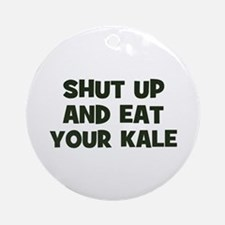 shut up and eat your kale Ornament (Round)