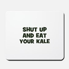 shut up and eat your kale Mousepad