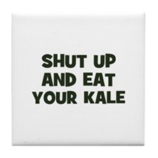 shut up and eat your kale Tile Coaster