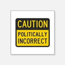 Caution Politically Incorrect Sticker