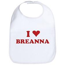 I LOVE BREANNA Bib