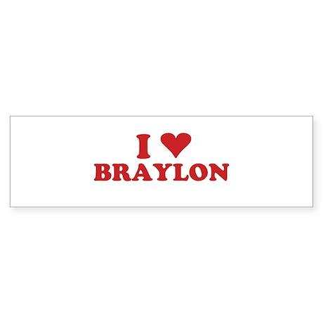I LOVE BRAYLON Bumper Sticker