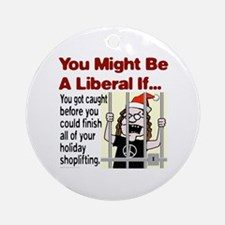 You Might Be A Liberal If You Ornament (Round)