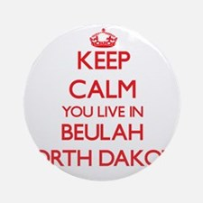 Keep calm you live in Beulah Nort Ornament (Round)
