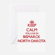 Keep calm you live in Bismarck Nort Greeting Cards