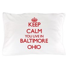 Keep calm you live in Baltimore Ohio Pillow Case