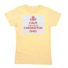 Keep calm you live in Cardington Ohio Girl's Tee