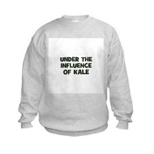 under the influence of kale Sweatshirt