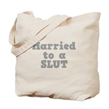 Married to a Slut Tote Bag