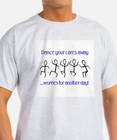 Dance your cares away T-Shirt