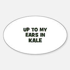up to my ears in kale Oval Decal