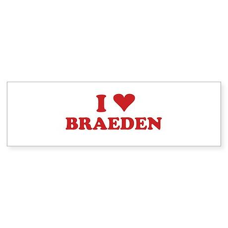 I LOVE BRAEDEN Bumper Sticker
