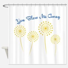 You Blow Me Away Shower Curtain
