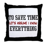 Just Assume I Know Everything Throw Pillow