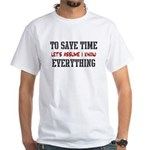 Just Assume I Know Everything White T-Shirt