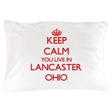 Keep calm you live in Lancaster Ohio Pillow Case
