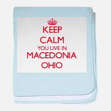 Keep calm you live in Macedonia Ohio baby blanket
