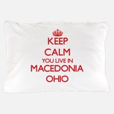 Keep calm you live in Macedonia Ohio Pillow Case