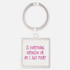 Is Everything Expensive Square Keychain
