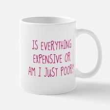 Is Everything Expensive Mug