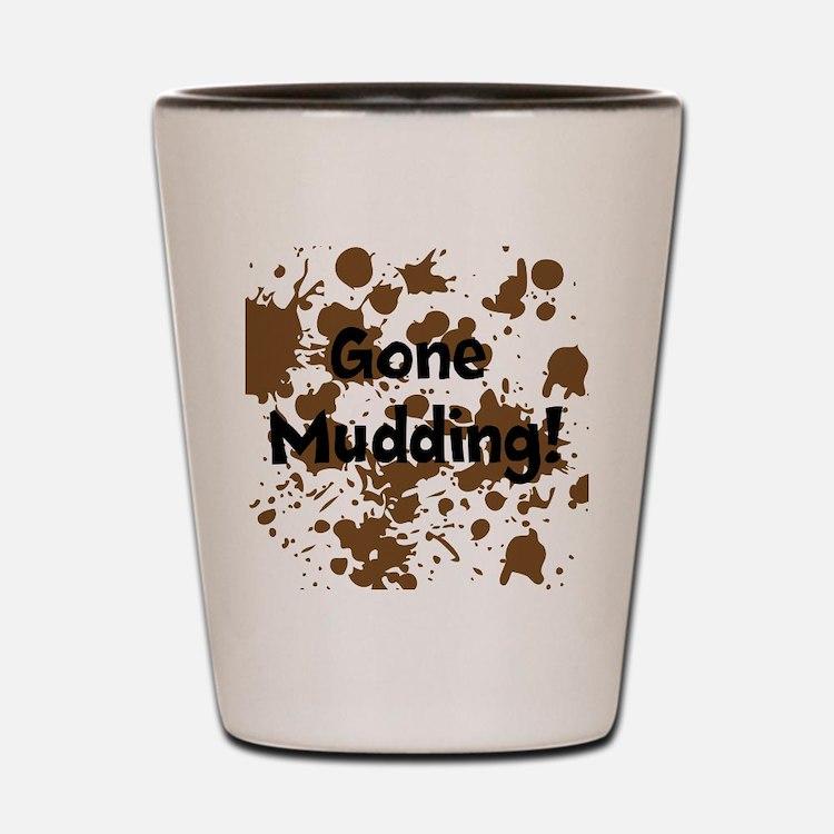 Gone Mudding Shot Glass
