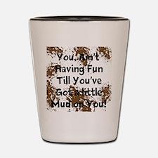Mud on you Shot Glass