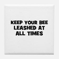 keep your bee leashed at all  Tile Coaster