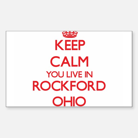 Keep calm you live in Rockford Ohio Decal