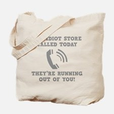 The Idiot Store Called Today Tote Bag