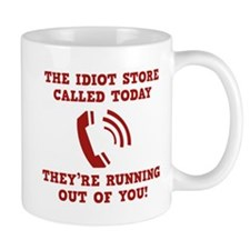 The Idiot Store Called Today Mug
