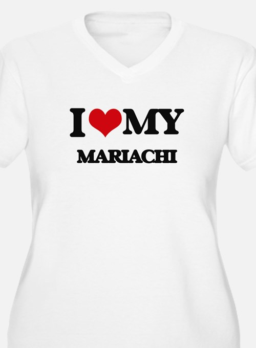 I Love My MARIACHI Plus Size T-Shirt