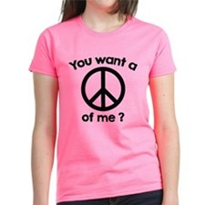 You Want A Peace Of Me? Tee