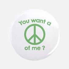 "You Want A Peace Of Me? 3.5"" Button"